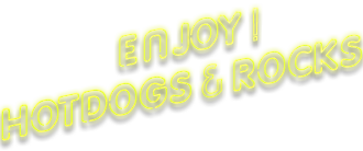 ENJOY! HOTDOG & ROCKS